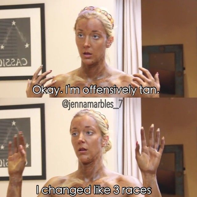 Girls who tan too much. Truth!! #JennaMarbles