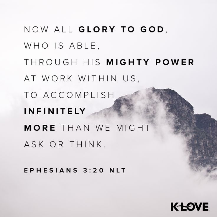 Now all glory to God, Who is able through His mighty power