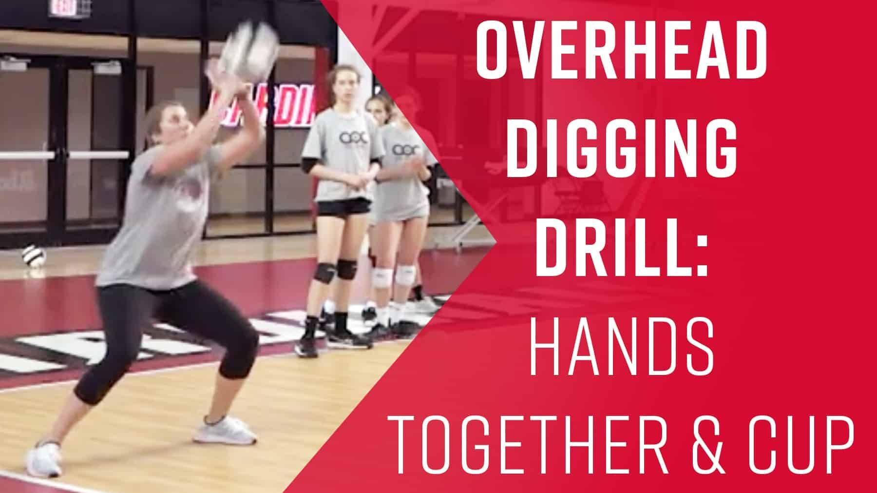 Overhead Digging Drill Hands Together And Cup Coaching Volleyball Drill Volleyball Workouts