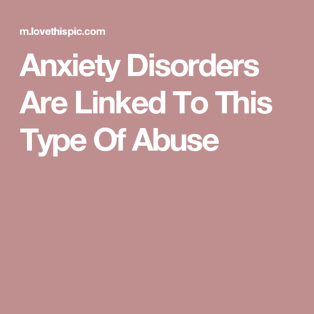 Anxiety Disorders Are Linked To This Type Of Abuse