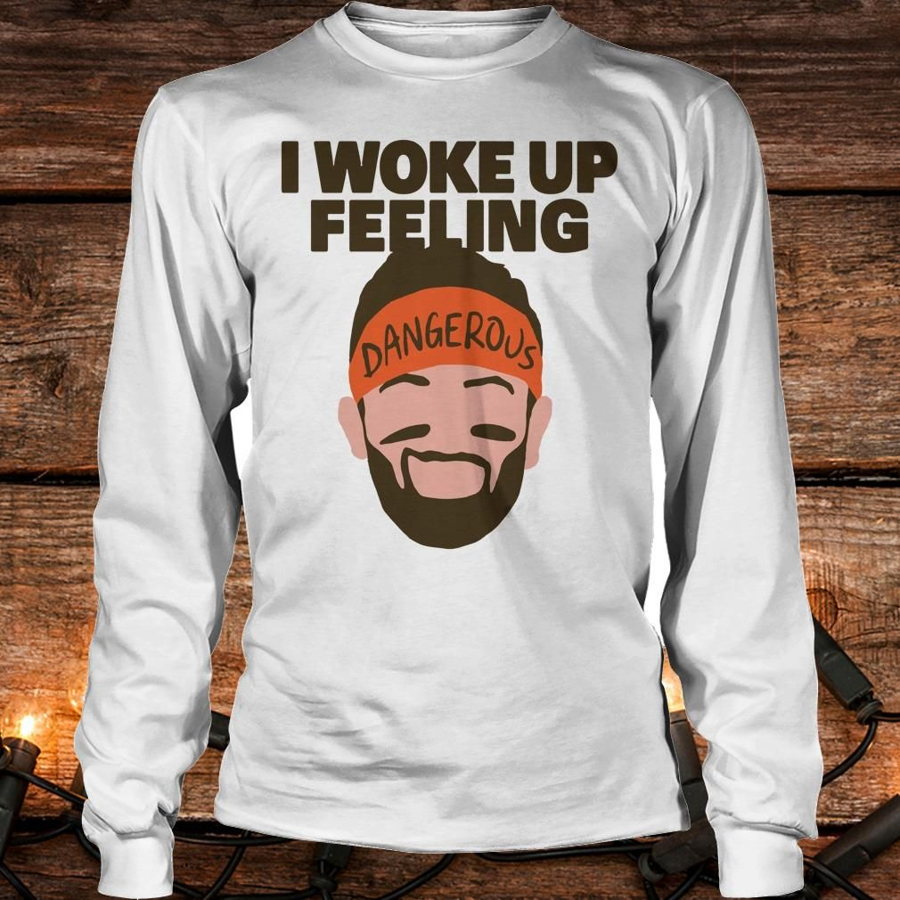 Top I woke up feeling Baker Mayfield Dangerous shirt OMG