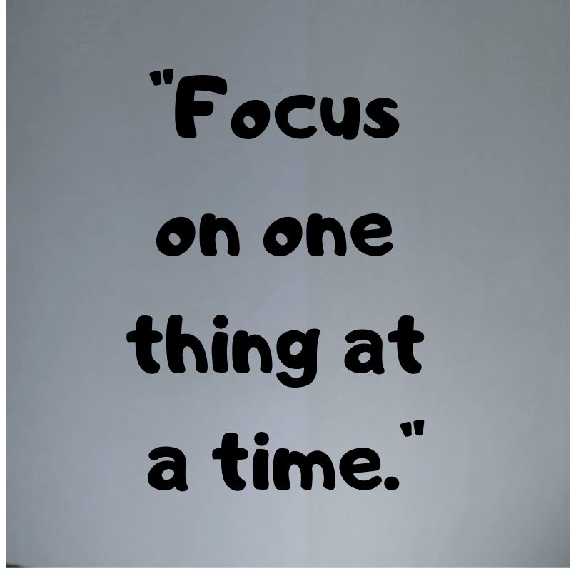 100 Focus On One Thing At A Time Quotes