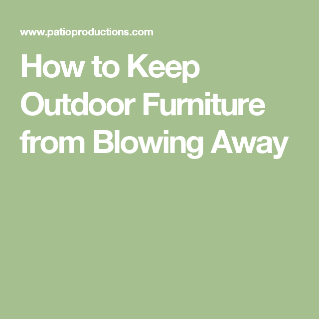 How To Keep Patio Furniture From Blowing Away.How To Keep Outdoor Furniture From Blowing Away Outdoor Furniture