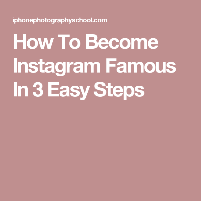 How To Become Instagram Famous In 3 Easy Steps