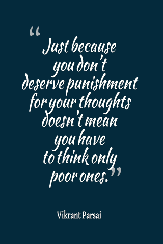 Just because you don't deserve punishment for your thoughts