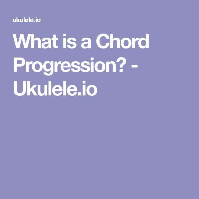 What is a Chord Progression? - Ukulele.io | Ukulele | Pinterest ...
