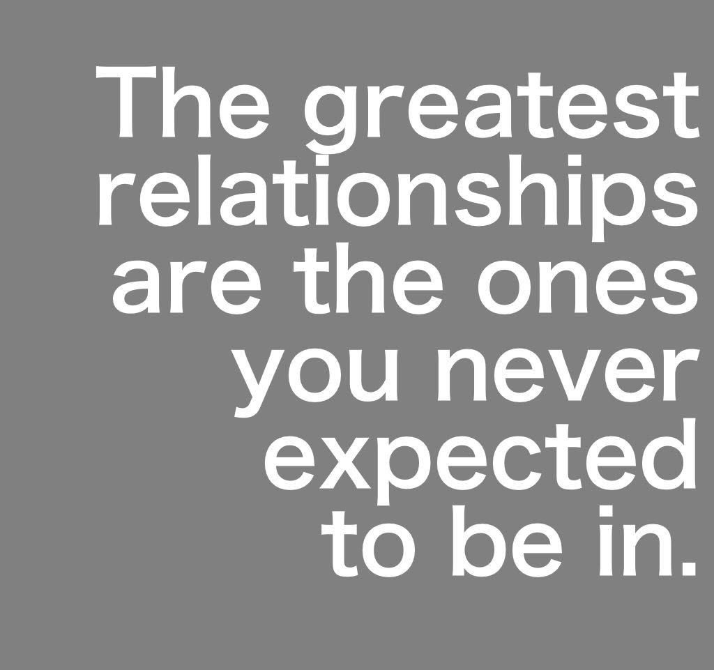 The greatest relationships are the ones you never expected