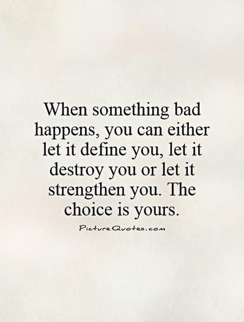 When something bad happens you can either let it define you