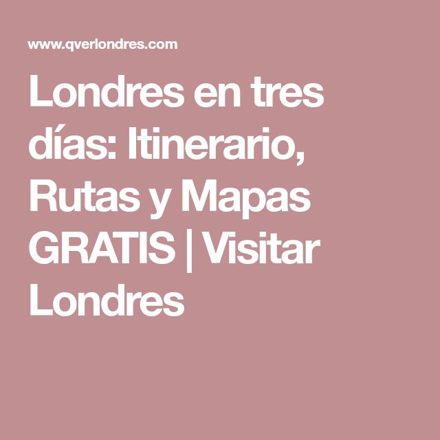 Londres En Tres Días Itinerario Rutas Y Mapas Gratis Visitar Londres Londres Visitar Londres Londres En 3 Dias