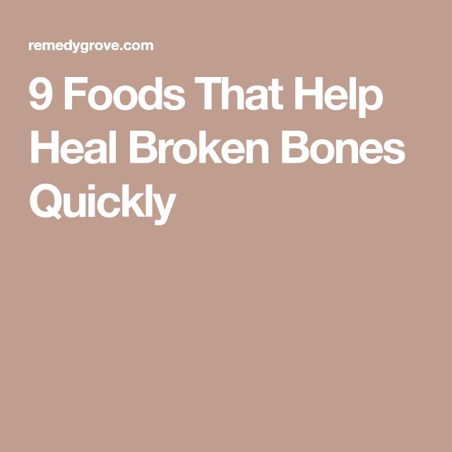 9 foods that help heal broken bones quickly