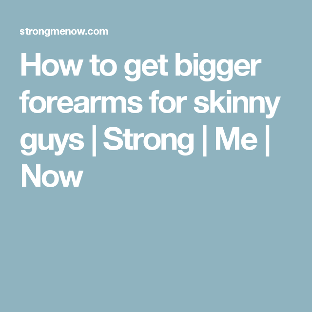 How to get bigger forearms for skinny guys   Strong   Me   Now