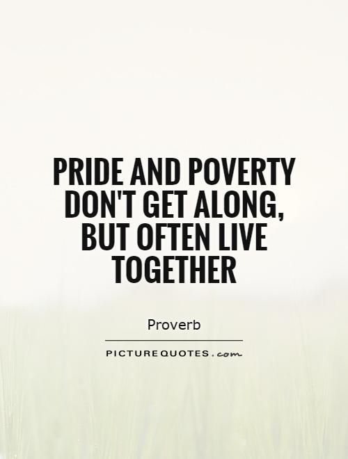 Pride and poverty don t along but often live to her