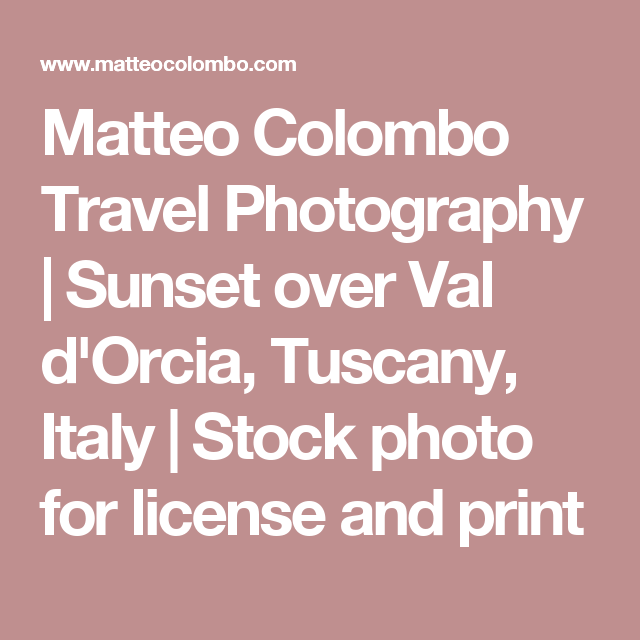 Matteo Colombo Travel Photography | Sunset over Val d'Orcia, Tuscany, Italy  | Stock photo for license and print