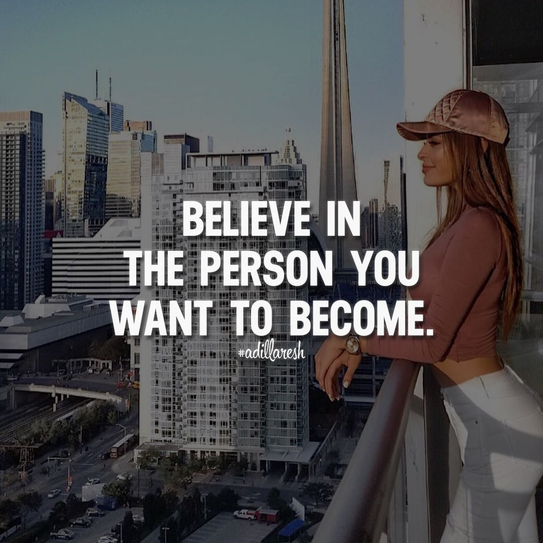 Believe In The Person You Want To Become Like And Share Your