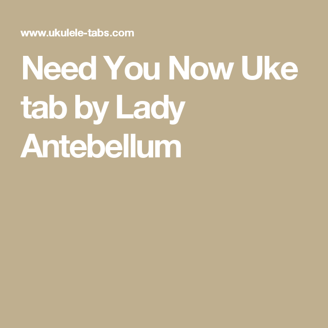 Need You Now Uke Tab By Lady Antebellum Songs Pinterest Lady