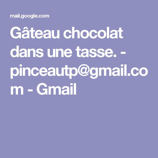 Gâteau chocolat dans une tasse.                     - pinceautp@gmail.com - Gmail