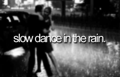 .... I've actually had this done to me. She grabbed me an pulled me out into the rain an kissed me I've never felt anything like that in my life one of the best feelings in the world... An I want it back