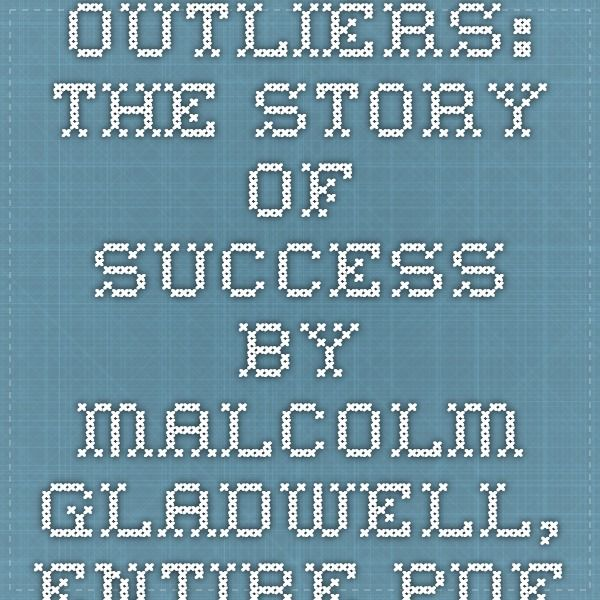 Outliers The Story Of Success By Malcolm Gladwell Entire Pdf All