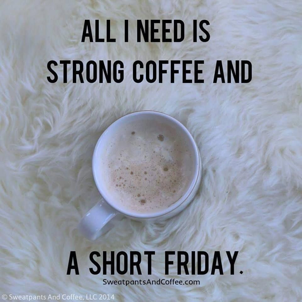 Strong Coffee and Short Fridays earlymorningcoffee