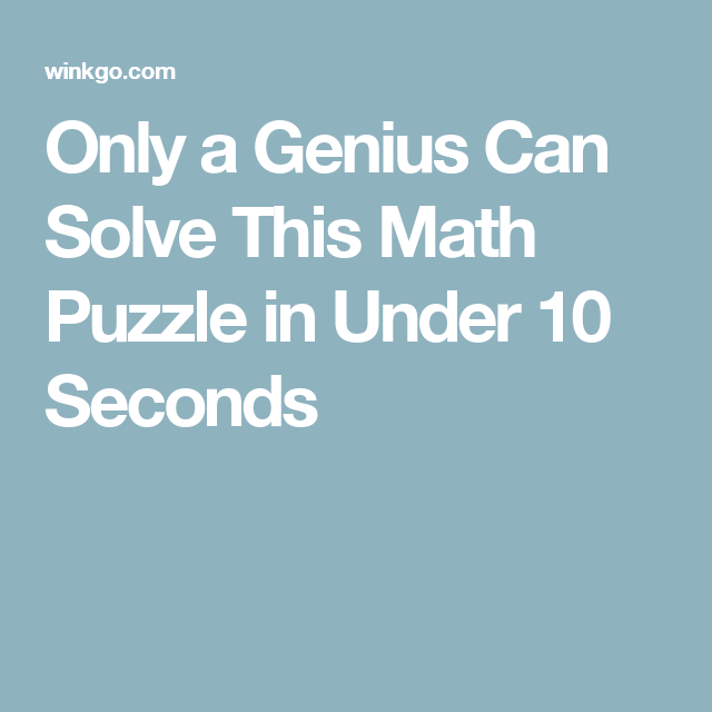 If You Can Solve This Simple Math Puzzle in Under 10 Seconds, You ...