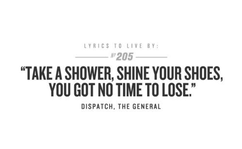Lyrics To Live By Take A Shower Shine Your Shoes You Got No Time