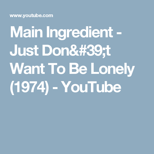 Main Ingredient Just Dont Want To Be Lonely 1974 Youtube