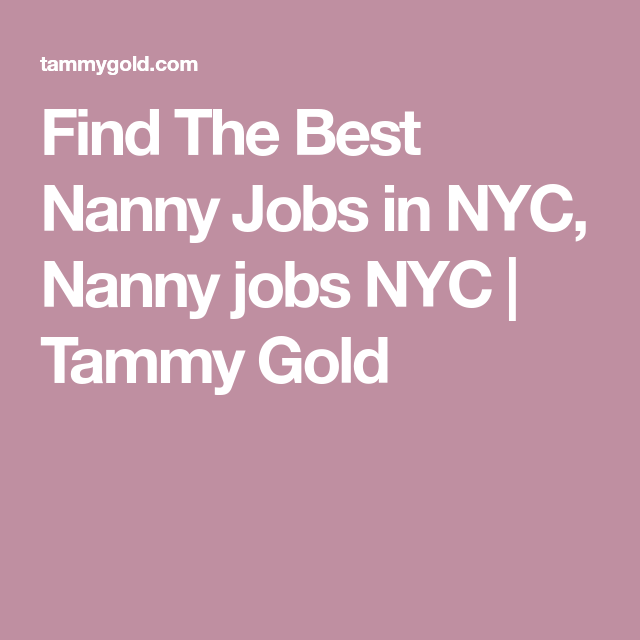Find The Best Nanny Jobs In Nyc Nanny Jobs Nyc Tammy Gold