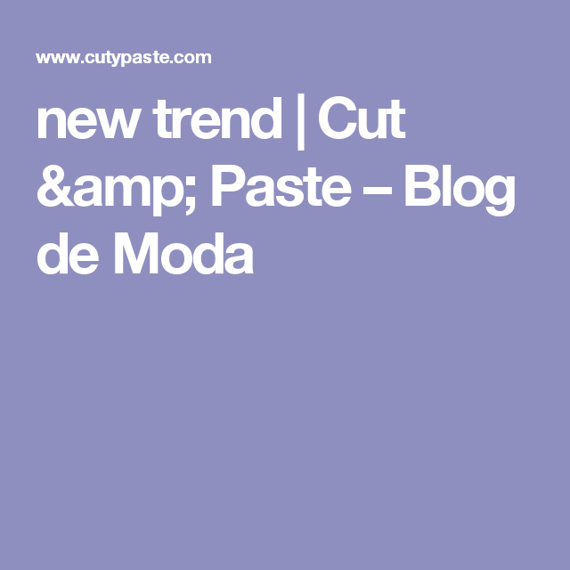 new trend | Cut & Paste – Blog de Moda