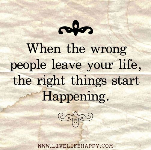 When the wrong people leave your life the right things