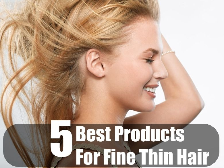 5 Best Products For Fine Thin Hair Treating Oily Hair Fine Hair Greasy Hair Hairstyles