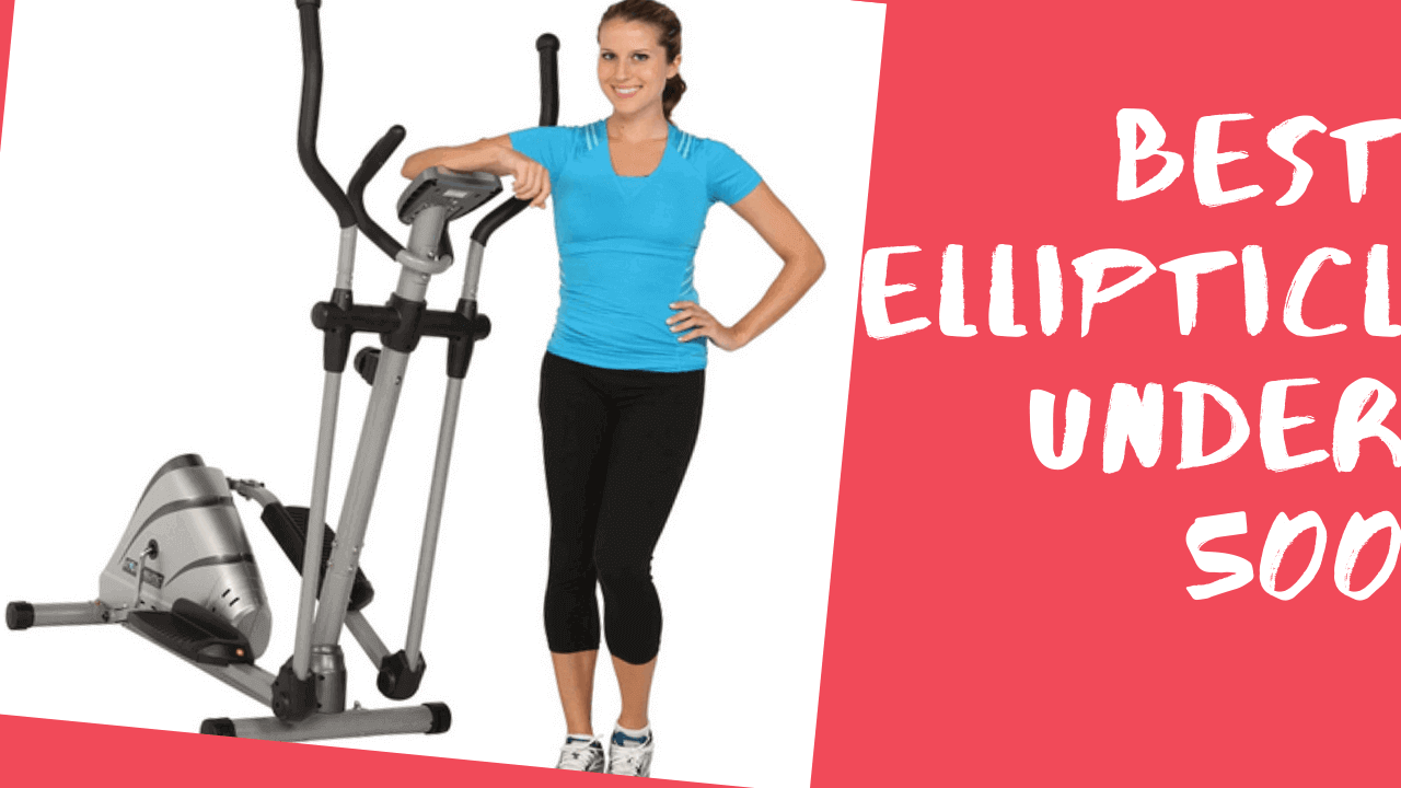Best Elliptical Under 500 Review Find Out Best Product Now In