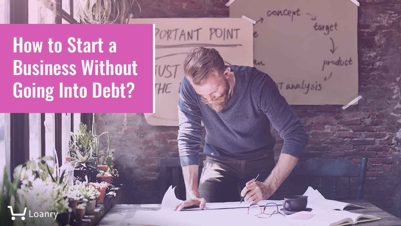 How To Start A Business Without Going Into Debt In 2020 Starting A Business Business Business Loans