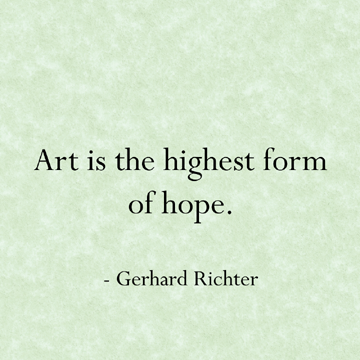 Art is the highest form of hope.