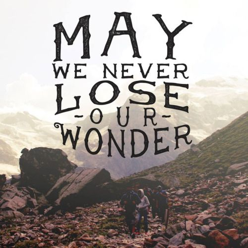 may we never lose our wonder adventure quotes explore