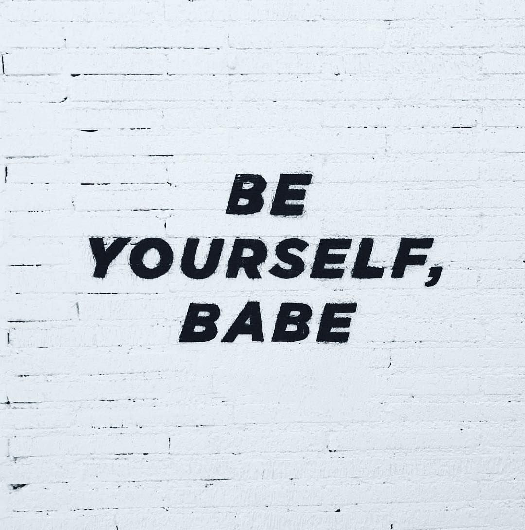 Be yourself babe Life Inspo liveyourbestlife
