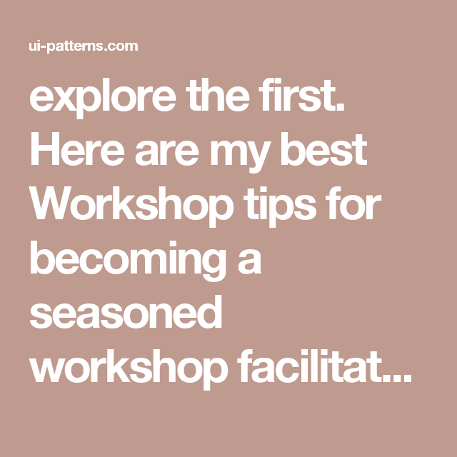 explore the first. Here are my best Workshop tips for becoming a seasoned workshop facilitator in the field of UX.