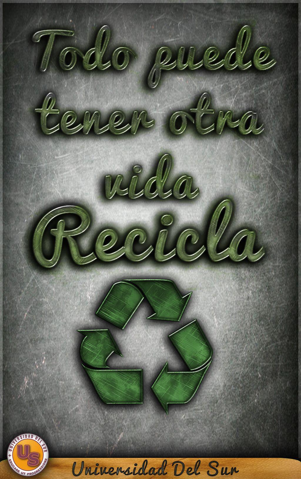 Todo puede tener otra vida, Recicla! #UniversidadDelSur