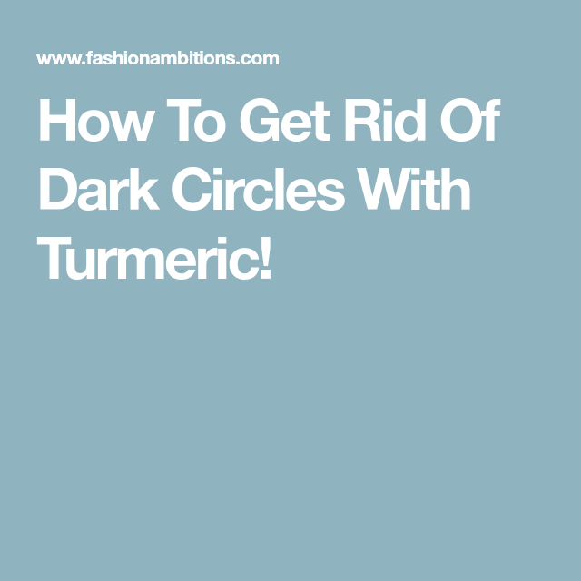 How To Get Rid Of Dark Circles With Turmeric! | Dark ...