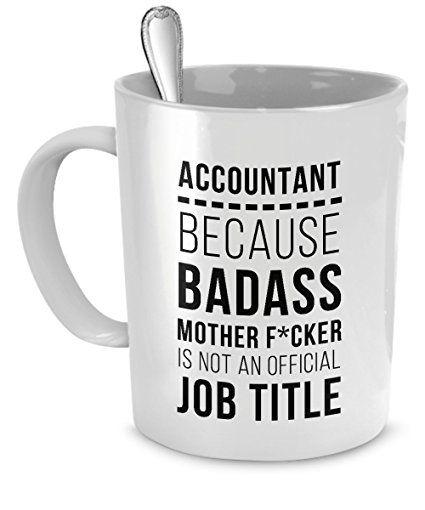 768d2ccd Accountant mug Accountant mugs Accountant Because Badass Mother F*cker is  not an official job title - accountant gifts, accounting mug, accounting  mugs ...