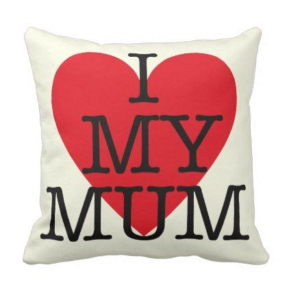I Love My Mum Mothers Day Red Heart Design Throw Pillow - #mom #mum ...