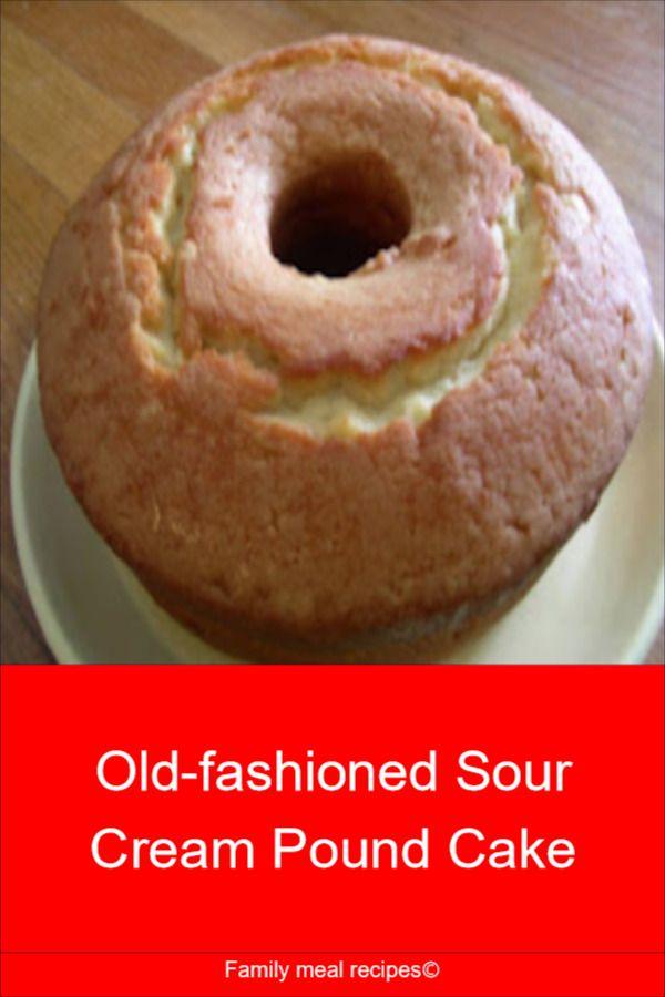 Old Fashioned Sour Cream Pound Cake Family Meal Recipes Sour Cream Pound Cake Pound Cake Recipes Easy Homemade Sour Cream
