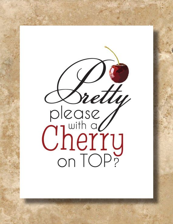 Pretty Please With A Cherry On Top Cherries Cherry Cherry On
