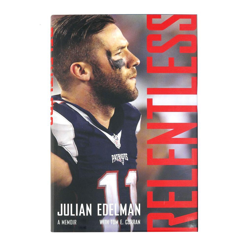Relentless By Julian Edelman Julian Edelman Edelman Patriots Julian Edelman