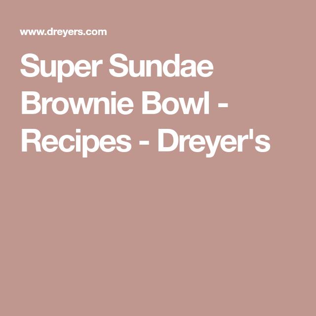 Super Sundae Brownie Bowl - Recipes - Dreyer's   Brownie ...