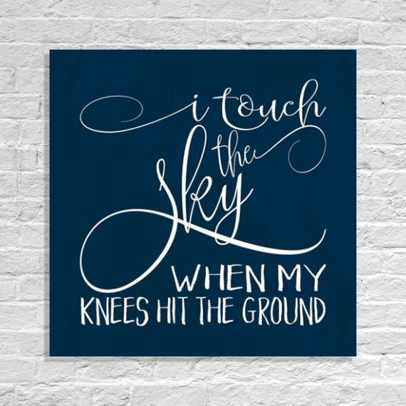 I Touch The Sky When My Knees Hit The Ground By Madikaydesigns