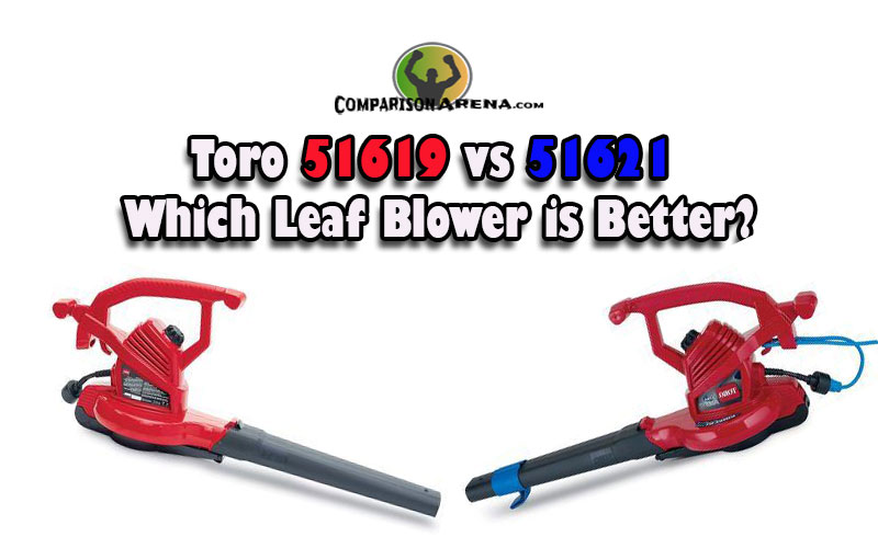 Toro 51619 Vs 51621 Which Leaf Blower Is Better Comparison Arena In 2020 Leaf Blower Leaves Good Things
