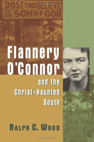 Flannery O Connor And The Christ Haunted South Ralph C Wood 9780802829993 Amazon Com Books Flannery O Connor Book Lists William Faulkner