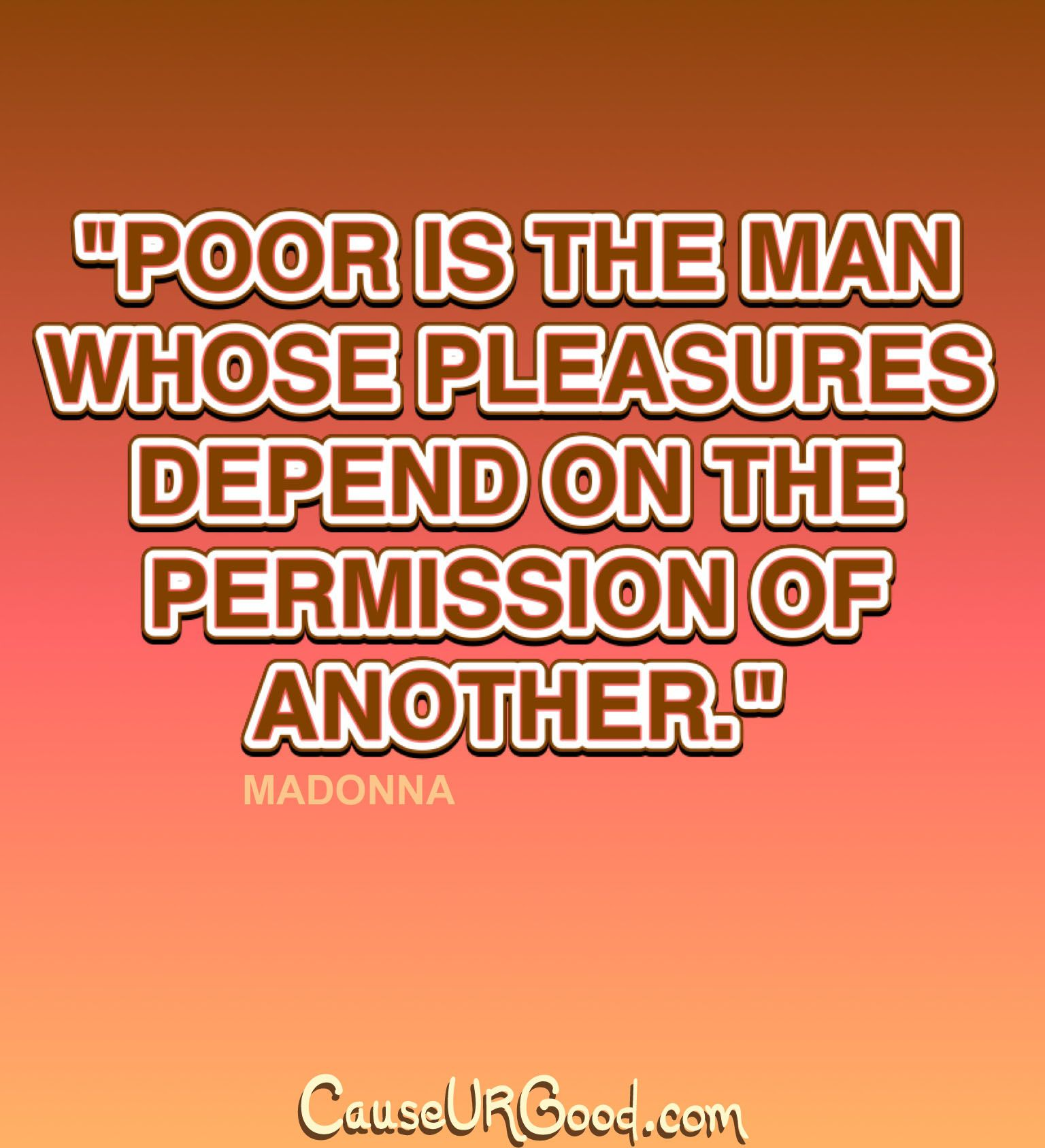 Poor Is The Man Whose Pleasures Depend The Permission