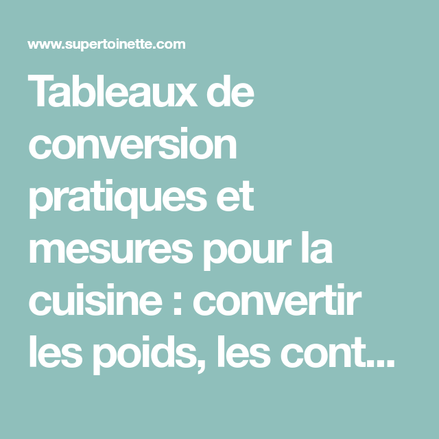 Tableaux de conversion pratiques et mesures pour la cuisine : convertir les poids, les cont ...