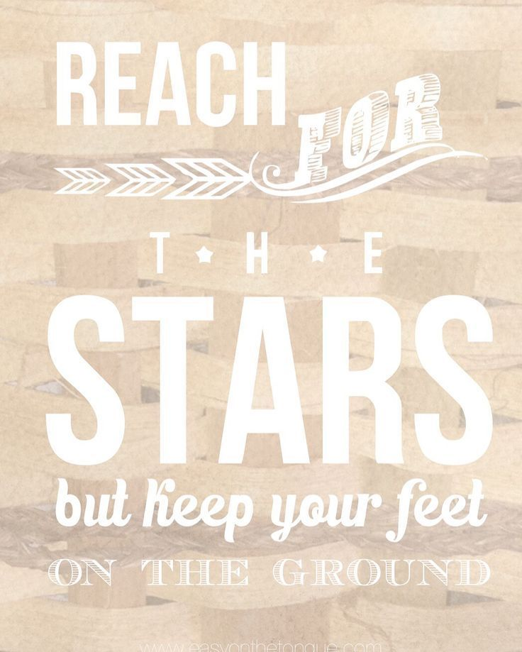 Reach For The Stars But Keep Your Feet On The Ground Quote